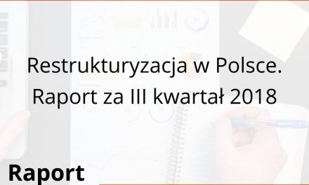Restrukturyzacja w Polsce. Raport za III kwartał 2018