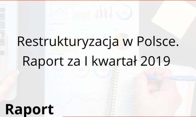 Restrukturyzacja w Polsce. Raport za I kwartał 2019