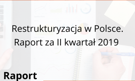 Restrukturyzacja w Polsce. Raport za II kwartał 2019